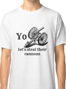 Let's Steal Their Cannons Classic T-Shirt