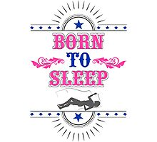Born to Sleep Photographic Print