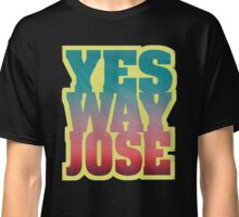 YES WAY JOSE Classic T-Shirt