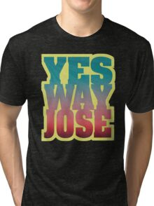 YES WAY JOSE Tri-blend T-Shirt