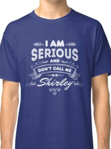 I Am Serious and Don't Call Me Shirley Classic T-Shirt