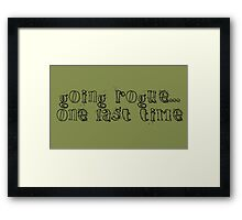 Going rogue... one last time Framed Print