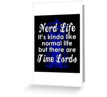 Nerd Life, It's Kinda Like Normal Life But There Are Time Lords Greeting Card