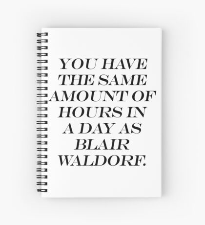 You Have the Same Amount of Hours in a Day as Blair Waldorf Spiral Notebook