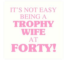 Trophy Wife At 40 Art Print