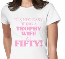 Trophy Wife At 50 Womens Fitted T-Shirt