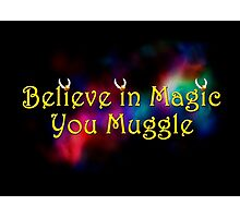 Harry Potter, Believe in Magic You Muggle Photographic Print