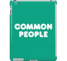 Common People, Not Famous at All iPad Case/Skin