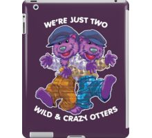 We're Just Two WILD & CRAZY OTTERS! iPad Case/Skin