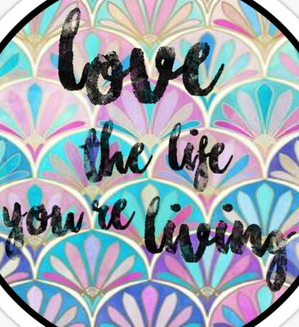 Love The Life You're Living Sticker
