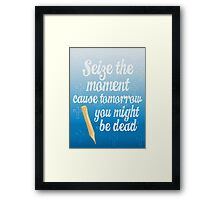 Buffy Summers, Seize the Moment Cause Tomorrow You Might Be Dead Framed Print