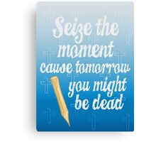 Buffy Summers, Seize the Moment Cause Tomorrow You Might Be Dead Canvas Print