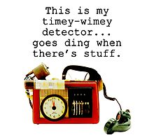 Doctor Who, This is My Timey-Wimey Detector... Photographic Print