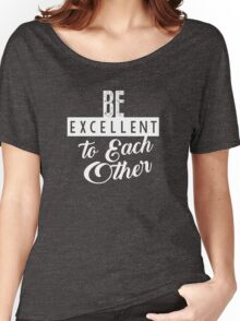 Be Excellent to Each Other Women's Relaxed Fit T-Shirt