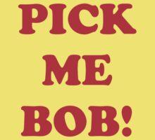 pick me bob Kids Tee