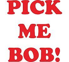 pick me bob Photographic Print