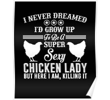 I Never Dreamed I'c Grow Up To Be A Super Sexy Chicken Lady But Here I Am Killing It Poster