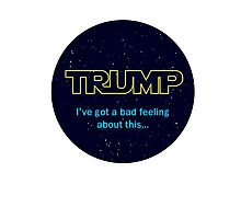 TRUMP - I've got a bad feeling about this... Photographic Print