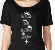 Travelling is the Healthiest Addiction Women's Relaxed Fit T-Shirt