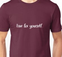 Live for yourself Unisex T-Shirt