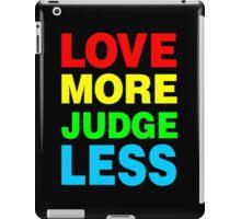 Love More Judge Less iPad Case/Skin