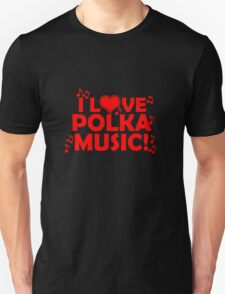 I love Polka Music Unisex T-Shirt