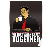 I'm not addicted to coffee, We just work great together Poster