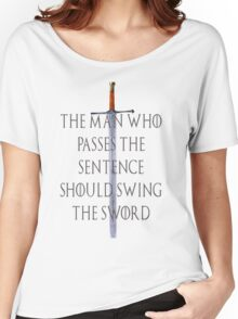 The Man who passes the sentence should swing the sword Women's Relaxed Fit T-Shirt