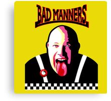 It's A Bad Bad Manners Canvas Print