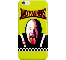 It's A Bad Bad Manners iPhone Case/Skin