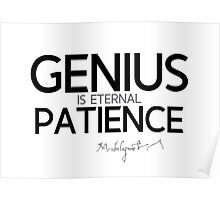 genius is eternal patience - michelangelo Poster