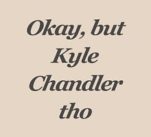 Okay but kyle chandler tho Unisex T-Shirt