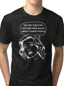 My Mother Was Right About Everything Tri-blend T-Shirt