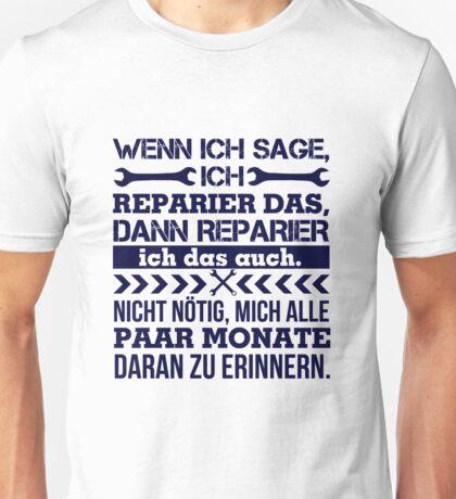 Spruch: Wenn ich sage, ich reparier das! Unisex T-Shirt