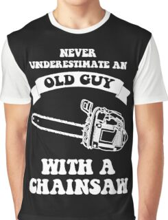 Never underestimate an old guy with a chainsaw Graphic T-Shirt