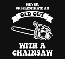 Never underestimate an old guy with a chainsaw Unisex T-Shirt