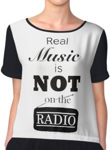 Real Music Is Not On The Radio Chiffon Top