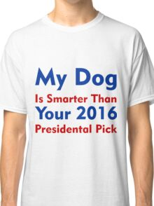 My Dog Is Smarter Classic T-Shirt