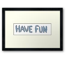 Have Fun Framed Print