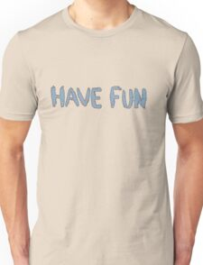 Have Fun Unisex T-Shirt
