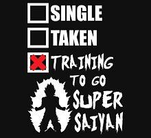 Single, Taken, Training To Go Super Saiyan Unisex T-Shirt
