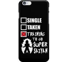 Single, Taken, Training To Go Super Saiyan iPhone Case/Skin