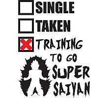 Single, Taken, Training To Go Super Saiyan Photographic Print