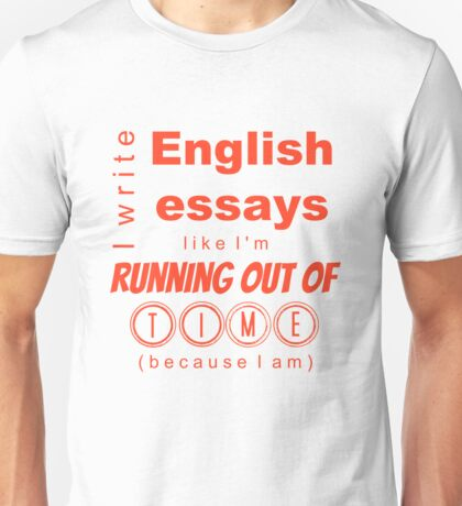 Write Essays Like I'm Running Out of Time Unisex T-Shirt