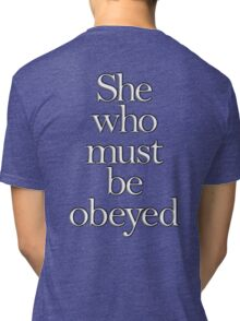 SHE, She who must be obeyed! My Wife? In Charge? White type Tri-blend T-Shirt