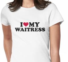 I love my waitress Womens Fitted T-Shirt