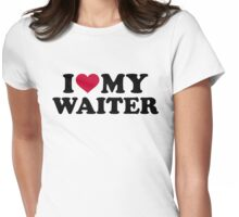 I love my waiter Womens Fitted T-Shirt