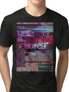 LIFE IS A GLITCH Tri-blend T-Shirt