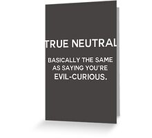 True Neutral - Variation 1 - White Font Greeting Card