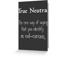 True Neutral - Variation 2 - White Font Greeting Card